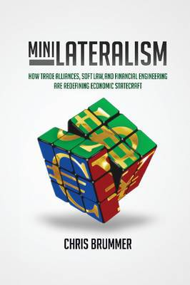 Minilateralism: How Trade Alliances, Soft Law and Financial Engineering are Redefining Economic Statecraft