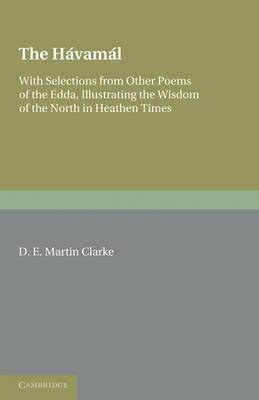 The Havamal: With Selections from Other Poems of The Edda, Illustrating the Wisdom of the North in Heathen Times
