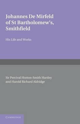 Johannes de Mirfeld of St Bartholomew's, Smithfield: His Life and Works