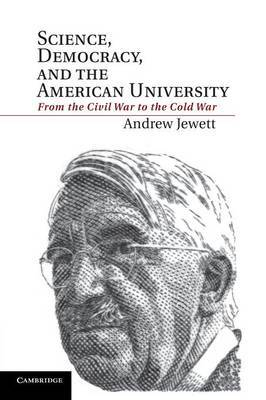 Science, Democracy, and the American University: From the Civil War to the Cold War