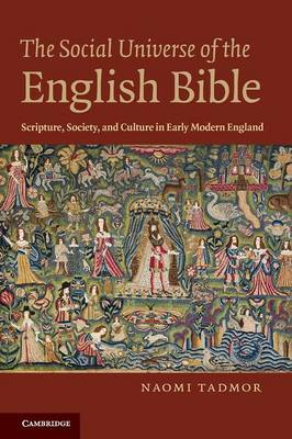 The Social Universe of the English Bible: Scripture, Society and Culture in Early Modern England