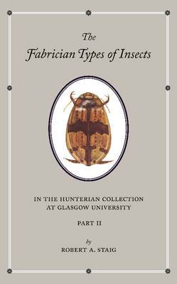 The Fabrician Types of Insects in the Hunterian Collection at Glasgow University: Volume 2: Coleoptera II: Volume 2