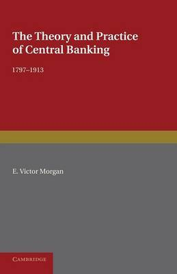 The Theory and Practice of Central Banking, 1797-1913