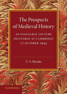 The Prospects of Medieval History: An Inaugural Lecture Delivered at Cambridge, 17 October 1944