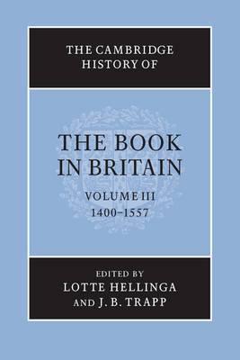 The Cambridge History of the Book in Britain: Volume 3, 1400-1557: Volume 3