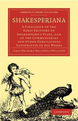 Shakesperiana: A Catalogue of the Early Editions of Shakespeare's Plays, and of the Commentaries and Other Publications Illustrative of His Works