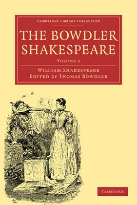 The Bowdler Shakespeare: In Which Nothing is Added to the Original Text; but Those Words and Expressions are Omitted Which Cannot with Propriety be Read Aloud in a Family