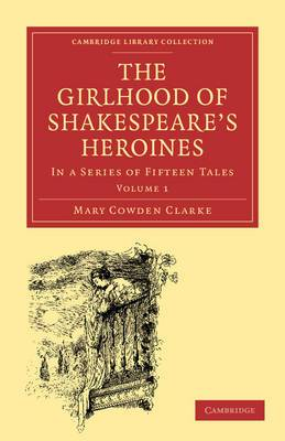 The Girlhood of Shakespeare's Heroines: In a Series of Fifteen Tales