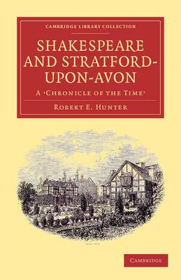 Shakespeare and Stratford-Upon-Avon: 'A Chronicle of the Time'