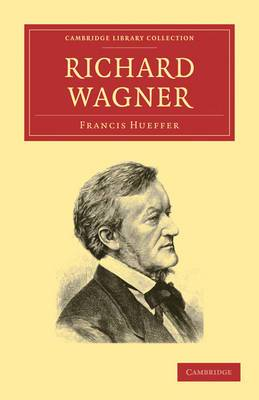 Cambridge Library Collection - Music: Richard Wagner