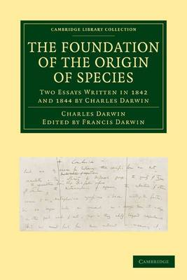 The Foundation of the Origin of Species: Two Essays Written in 1842 and 1844 by Charles Darwin