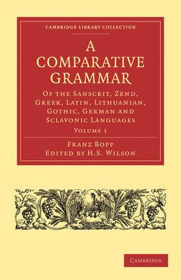 A Comparative Grammar of the Sanscrit, Zend, Greek, Latin, Lithuanian, Gothic, German, and Sclavonic Languages 3 Volume Paperback Set