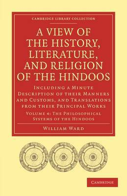 A View of the History, Literature, and Religion of the Hindoos: Including a Minute Description of Their Manners and Customs, and Translations from Their Principal Works