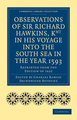 Observations of Sir Richard Hawkins, Knt in His Voyage into the South Sea in the Year 1593: Reprinted from the Edition of 1622