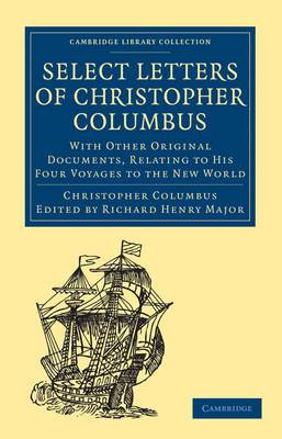 Select Letters of Christopher Columbus: With Other Original Documents, Relating to His Four Voyages to the New World