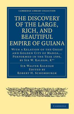 The Discovery of the Large, Rich, and Beautiful Empire of Guiana: With a Relation of the Great and Golden City of Manoa... Performed in the Year 1595, by Sir W. Raleigh