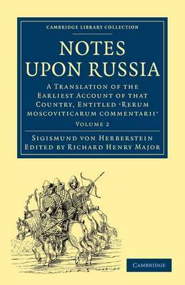 Notes Upon Russia: A Translation of the Earliest Account of That Country, Entitled Rerum Moscoviticarum Commentarii, by the Baron Sigismund Von Herberstein