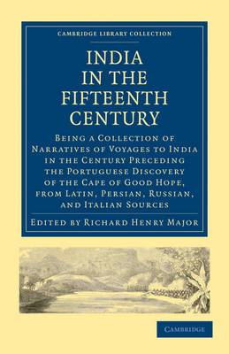 India in the Fifteenth Century: Being a Collection of Narratives of Voyages to India in the Century Preceding the Portuguese Discovery of the Cape of Good Hope, from Latin, Persian, Russian, and Italian Sources