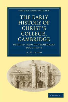 The Early History of Christ's College, Cambridge: Derived from Contemporary Documents