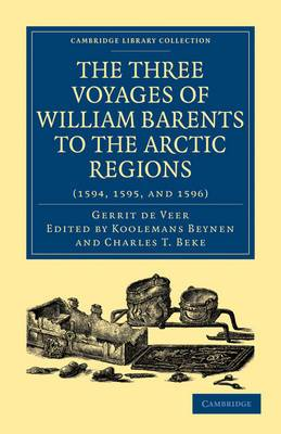 Three Voyages of William Barents to the Arctic Regions (1594, 1595, and 1596)