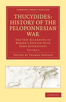 Thucydides: History of the Peloponnesian War: The Text According to Bekker's Edition with Some Alterations