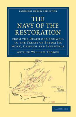The Navy of the Restoration from the Death of Cromwell to the Treaty of Breda: Its Work, Growth and Influence