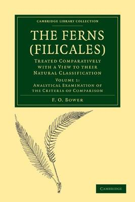 Ferns (Filicales): Volume 1, Analytical Examination of the Criteria of Comparison: Treated Comparatively with a View to Their Natural Classification