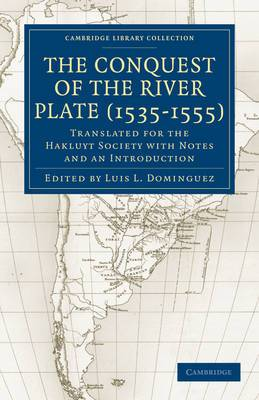 Conquest of the River Plate (1535-1555): Translated for the Hakluyt Society with Notes and an Introduction