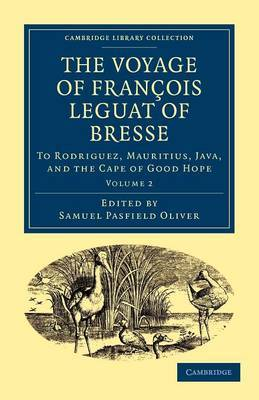 The Voyage of Francois Leguat of Bresse to Rodriguez, Mauritius, Java, and the Cape of Good Hope: Transcribed from the First English Edition