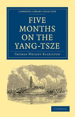 Five Months on the Yang-Tsze: With a Narrative of the Exploration of Its Upper Waters and Notices of the Present Rebellions in China
