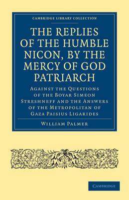 The Replies of the Humble Nicon, by the Mercy of God Patriarch, Against the Questions of the Boyar Simeon Streshneff: And the Answers of the Metropolitan of Gaza Paisius Ligarides