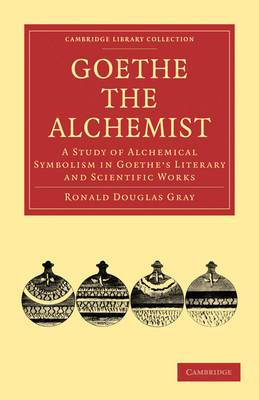 Goethe the Alchemist: A Study of Alchemical Symbolism in Goethe's Literary and Scientific Works