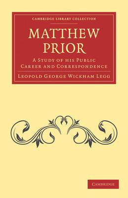 Matthew Prior: A Study of His Public Career and Correspondence