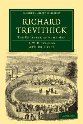 Richard Trevithick: The Engineer and the Man