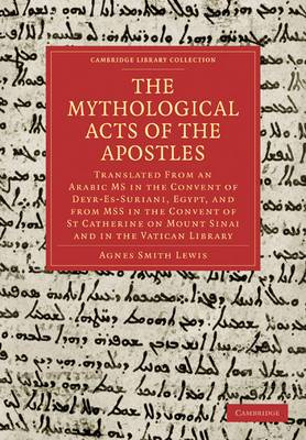 The Mythological Acts of the Apostles: Translated from an Arabic MS in the Convent of Deyr-Es-Suriani, Egypt, and from MSS in the Convent of St Catherine on Mount Sinai and in the Vatican Library