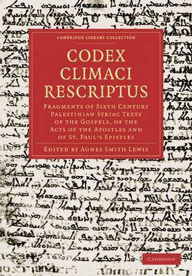 Codex Climaci Rescriptus: Fragments of Sixth Century Palestinian Syriac Texts of the Gospels, of the Acts of the Apostles and of St. Paul's Epistles
