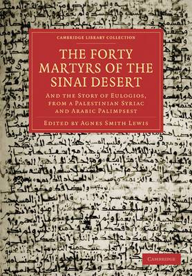 The Forty Martyrs of the Sinai Desert: And the Story of Eulogios, from a Palestinian Syriac and Arabic Palimpsest