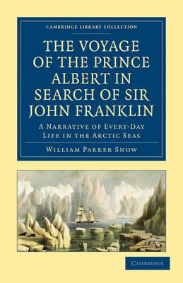 The Voyage of the Prince Albert in Search of Sir John Franklin: A Narrative of Every-day Life in the Arctic Seas