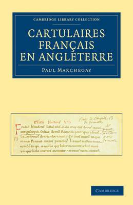 Cambridge Library Collection - Medieval History: Cartulaires Francais en Angleterre