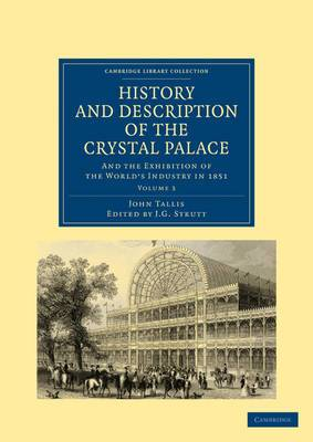 History and Description of the Crystal Palace: and the Exhibition of the World's Industry in 1851
