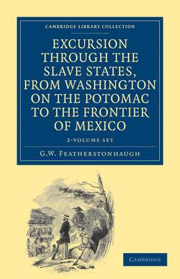 Excursion Through the Slave States, from Washington on the Potomac to the Frontier of Mexico 2 Volume Set: With Sketches of Popular Manners and Geological Notices