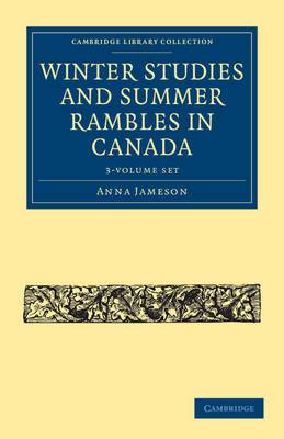 Winter Studies and Summer Rambles in Canada 3 Volume Paperback Set