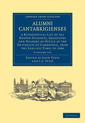 Alumni Cantabrigienses 2 Volume Set: A Biographical List of All Known Students, Graduates and Holders of Office at the University of Cambridge, from the Earliest Times to 1900