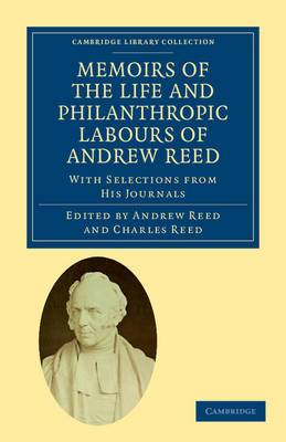 Memoirs of the Life and Philanthropic Labours of Andrew Reed, D.D.: with Selections from His Journals