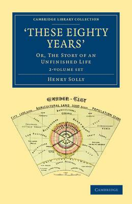 'These Eighty Years' 2 Volume Set: or, the Story of an Unfinished Life