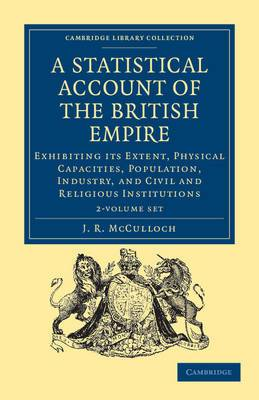 A Statistical Account of the British Empire 2 Volume Set: Exhibiting its Extent, Physical Capacities, Population, Industry, and Civil and Religious Institutions