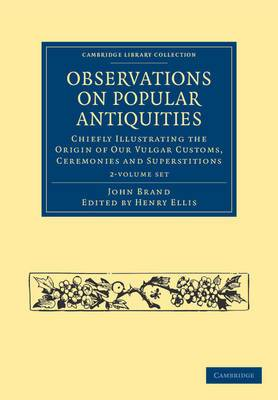 Observations on Popular Antiquities 2 Volume Set: Chiefly Illustrating the Origin of Our Vulgar Customs, Ceremonies and Superstitions