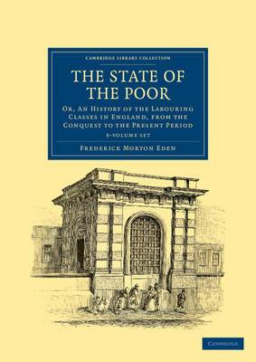 The State of the Poor 3 Volume Set: Or, an History of the Labouring Classes in England, from the Conquest to the Present Period