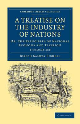 A Treatise on the Industry of Nations 2 Volume Set: or, the Principles of National Economy and Taxation
