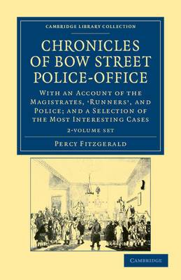 Chronicles of Bow Street Police-office 2 Volume Set: With an Account of the Magistrates, 'Runners', and Police; and a Selection of the Most Interesting Cases